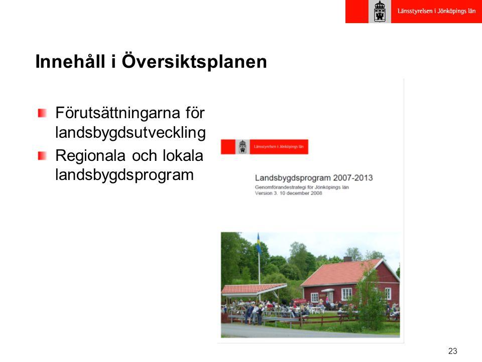 23 Innehåll i Översiktsplanen Förutsättningarna för landsbygdsutveckling Regionala och lokala landsbygdsprogram