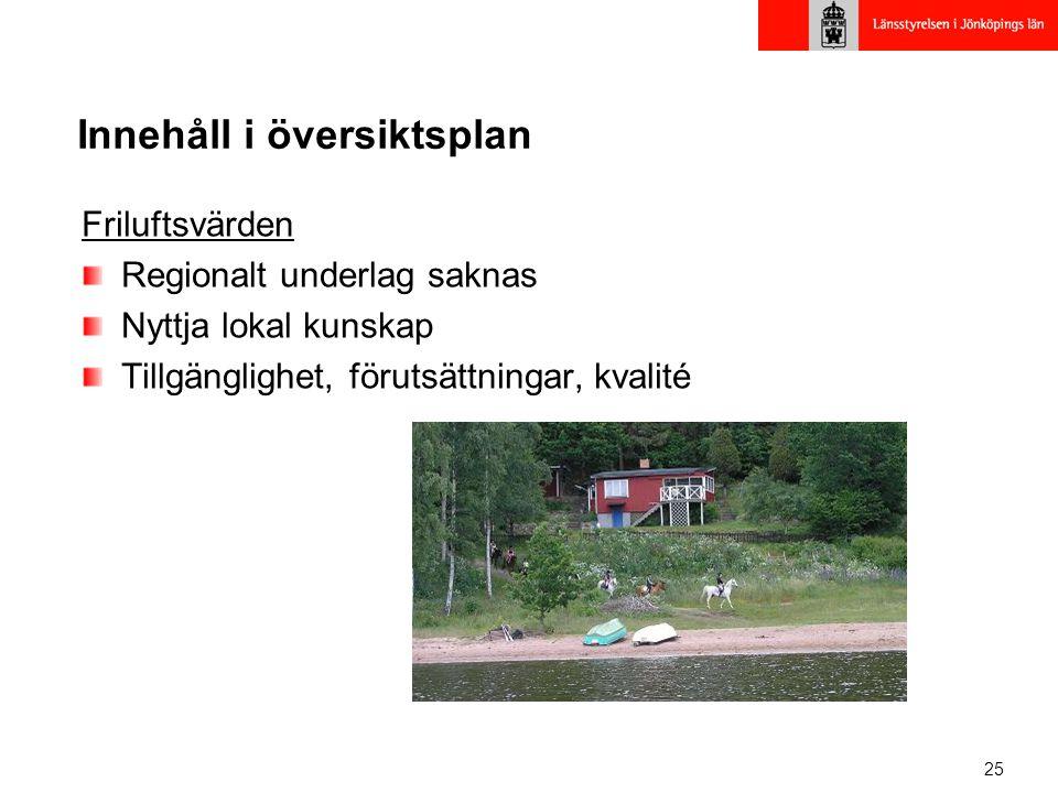25 Innehåll i översiktsplan Friluftsvärden Regionalt underlag saknas Nyttja lokal kunskap Tillgänglighet, förutsättningar, kvalité