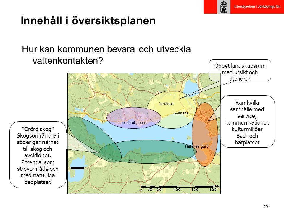 29 Innehåll i översiktsplanen Hur kan kommunen bevara och utveckla vattenkontakten.