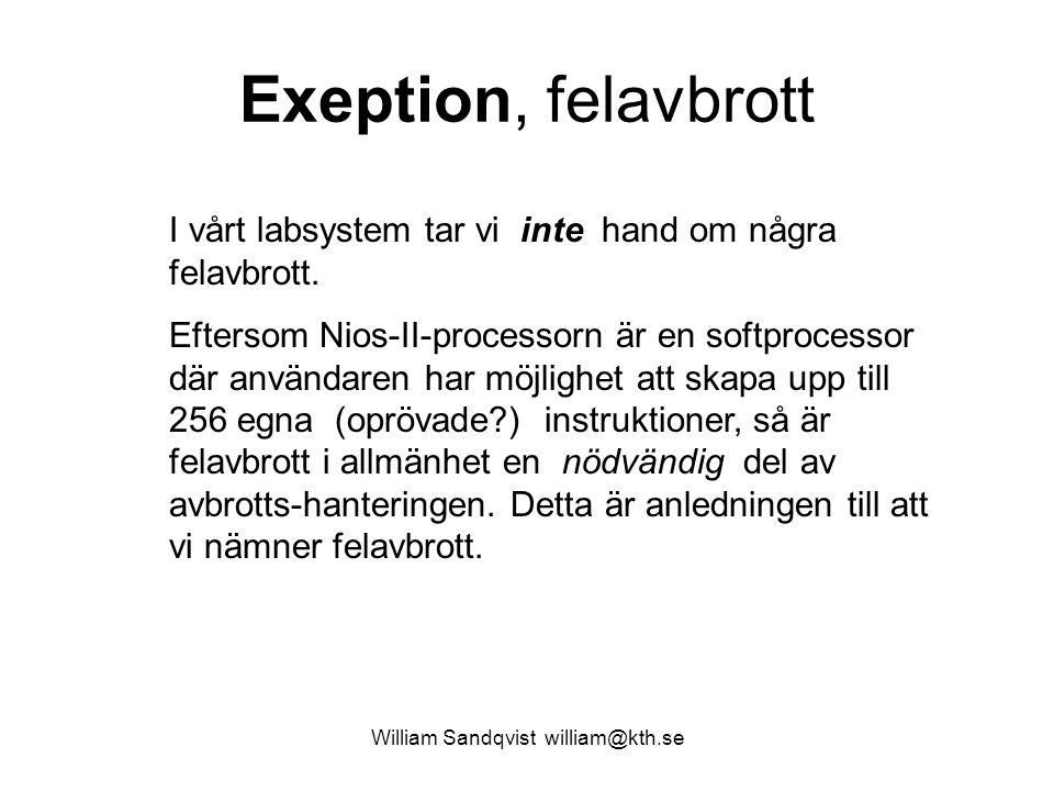 William Sandqvist william@kth.se Exeption, felavbrott I vårt labsystem tar vi inte hand om några felavbrott. Eftersom Nios-II-processorn är en softpro