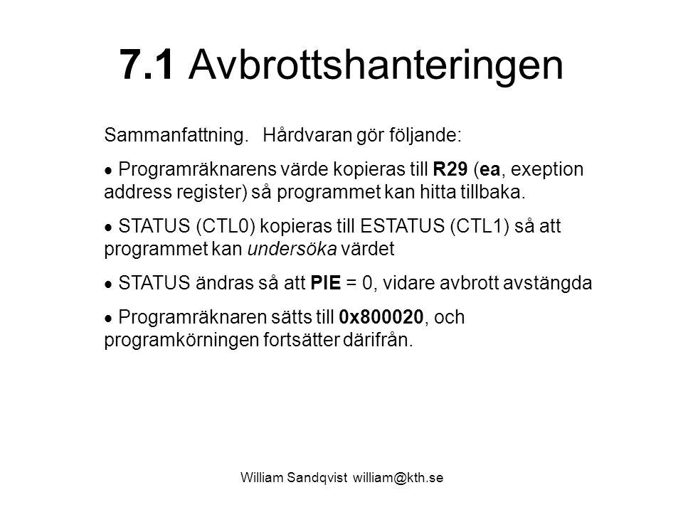 William Sandqvist william@kth.se 7.1 Avbrottshanteringen Sammanfattning. Hårdvaran gör följande:  Programräknarens värde kopieras till R29 (ea, exept