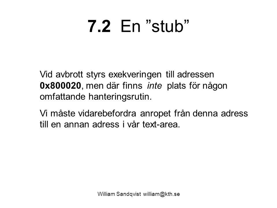 """7.2 En """"stub"""" Vid avbrott styrs exekveringen till adressen 0x800020, men där finns inte plats för någon omfattande hanteringsrutin. Vi måste vidarebef"""