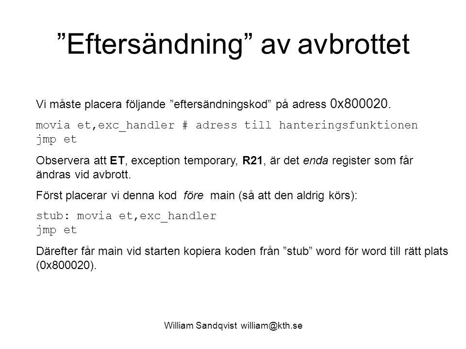 William Sandqvist william@kth.se Eftersändning av avbrottet Vi måste placera följande eftersändningskod på adress 0x800020.