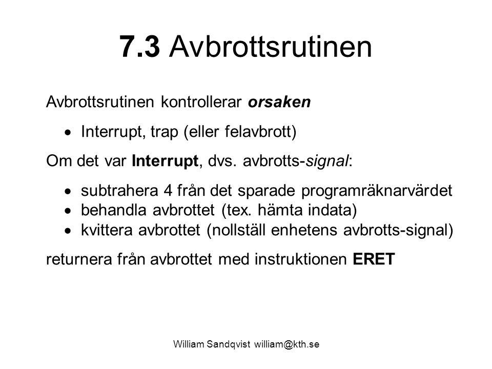 William Sandqvist william@kth.se 7.3 Avbrottsrutinen Avbrottsrutinen kontrollerar orsaken  Interrupt, trap (eller felavbrott) Om det var Interrupt, dvs.