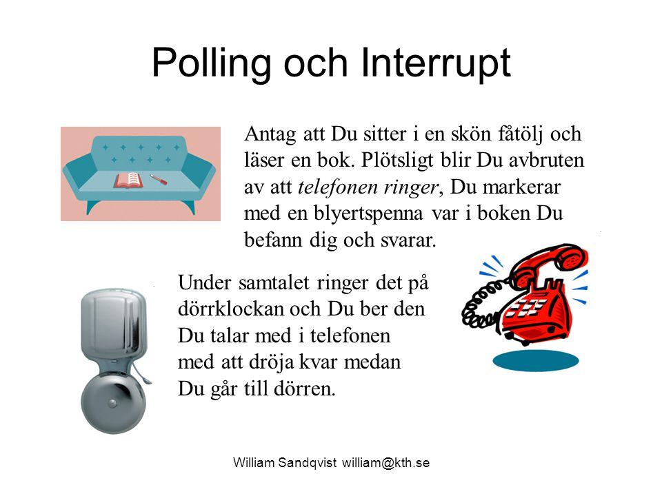 William Sandqvist william@kth.se Polling och Interrupt Antag att Du sitter i en skön fåtölj och läser en bok. Plötsligt blir Du avbruten av att telefo