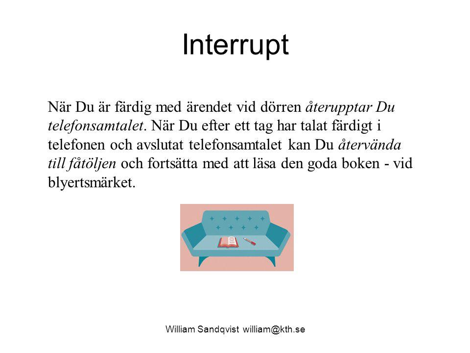 William Sandqvist william@kth.se Interrupt När Du är färdig med ärendet vid dörren återupptar Du telefonsamtalet. När Du efter ett tag har talat färdi