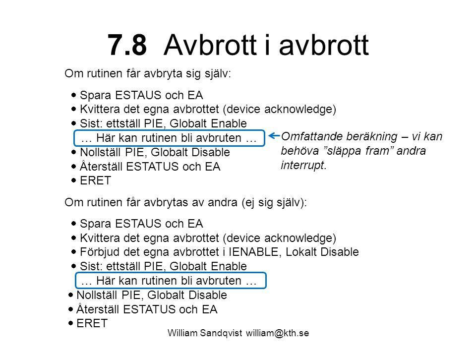 William Sandqvist william@kth.se 7.8 Avbrott i avbrott Om rutinen får avbryta sig själv:  Spara ESTAUS och EA  Kvittera det egna avbrottet (device a