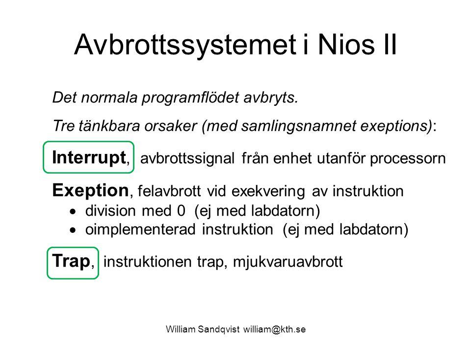 William Sandqvist william@kth.se Avbrottssystemet i Nios II Det normala programflödet avbryts. Tre tänkbara orsaker (med samlingsnamnet exeptions): In