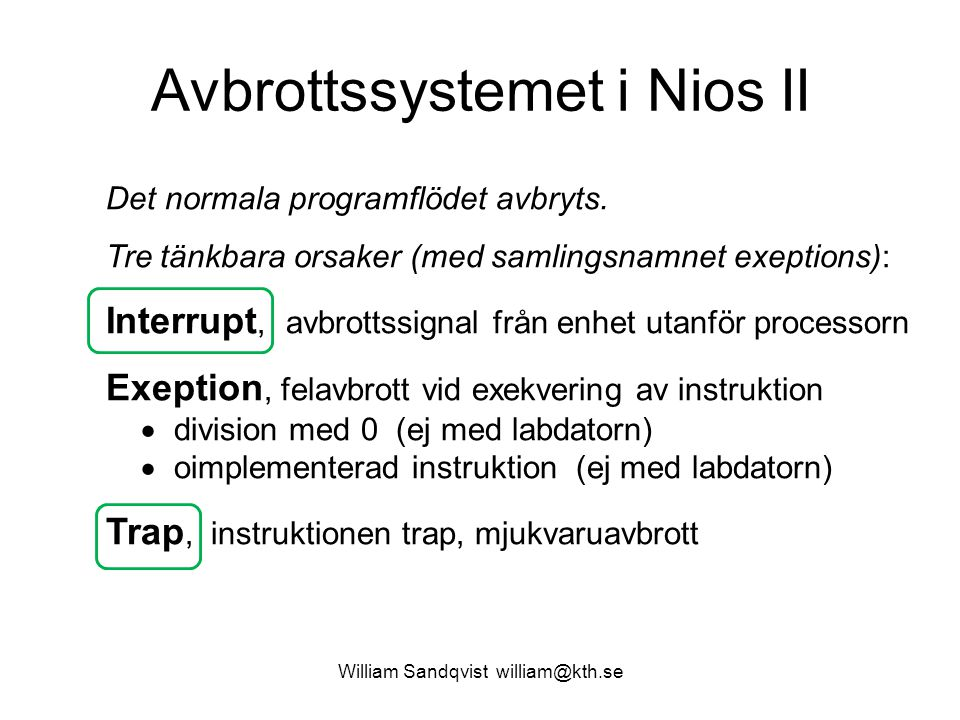William Sandqvist william@kth.se Avbrottssystemet i Nios II Det normala programflödet avbryts.
