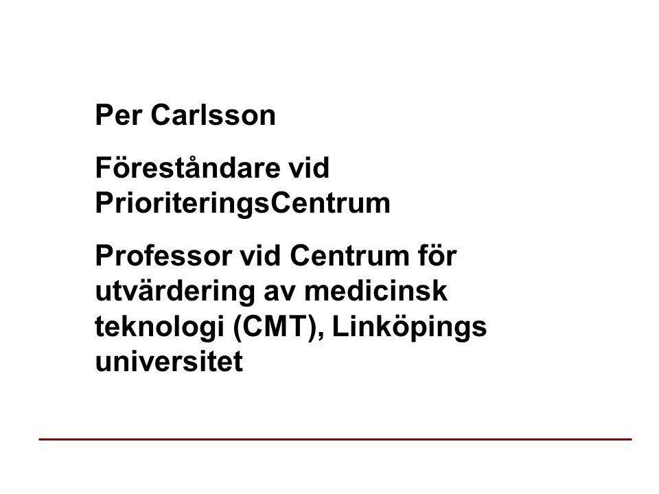 Per Carlsson Föreståndare vid PrioriteringsCentrum Professor vid Centrum för utvärdering av medicinsk teknologi (CMT), Linköpings universitet