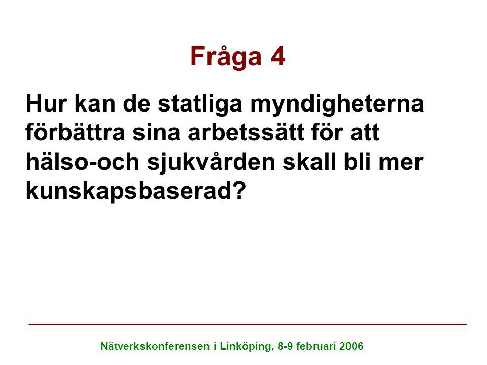 Nätverkskonferensen i Linköping, 8-9 februari 2006 Fråga 4 Hur kan de statliga myndigheterna förbättra sina arbetssätt för att hälso-och sjukvården sk