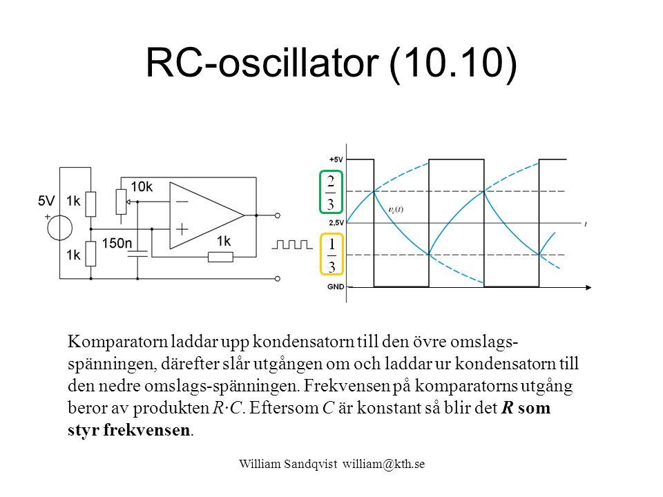 William Sandqvist william@kth.se RC-oscillator (10.10) Komparatorn laddar upp kondensatorn till den övre omslags- spänningen, därefter slår utgången om och laddar ur kondensatorn till den nedre omslags-spänningen.