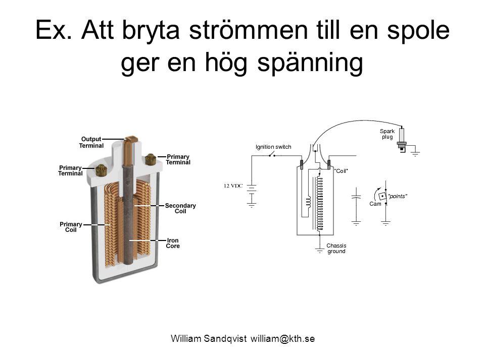 William Sandqvist william@kth.se Ex. Att bryta strömmen till en spole ger en hög spänning