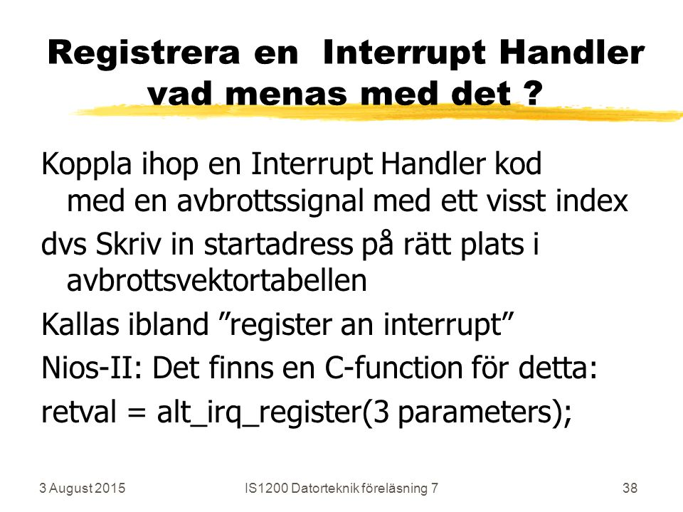 3 August 2015IS1200 Datorteknik föreläsning 738 Registrera en Interrupt Handler vad menas med det .
