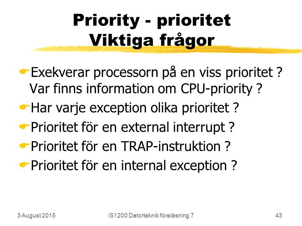 3 August 2015IS1200 Datorteknik föreläsning 743 Priority - prioritet Viktiga frågor  Exekverar processorn på en viss prioritet .