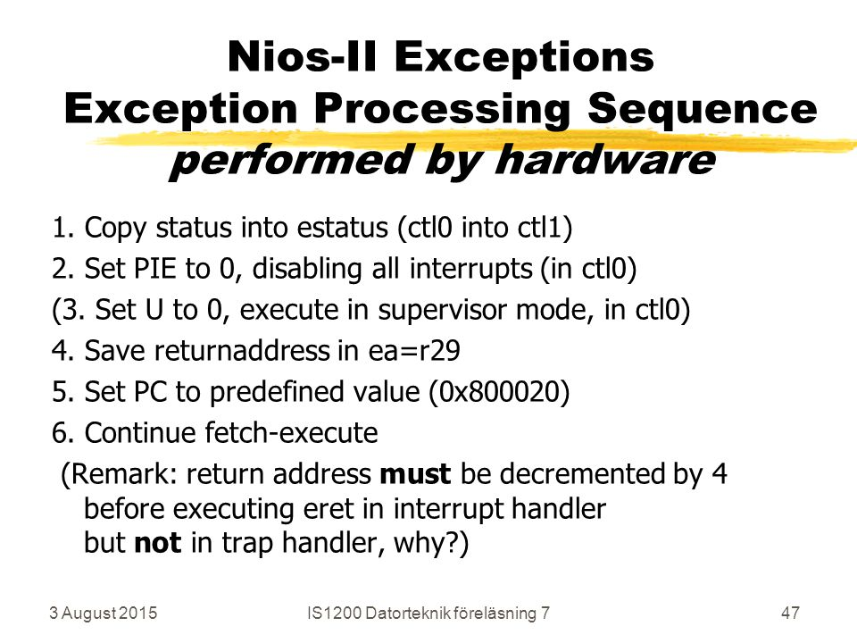 3 August 2015IS1200 Datorteknik föreläsning 747 Nios-II Exceptions Exception Processing Sequence performed by hardware 1.