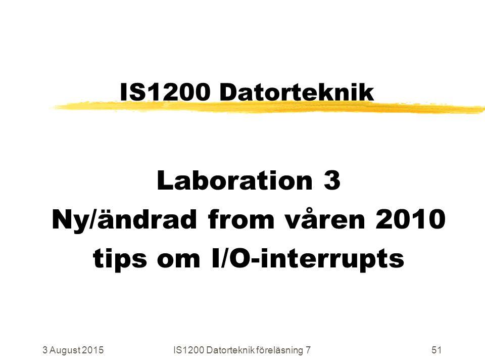 3 August 2015IS1200 Datorteknik föreläsning 751 IS1200 Datorteknik Laboration 3 Ny/ändrad from våren 2010 tips om I/O-interrupts