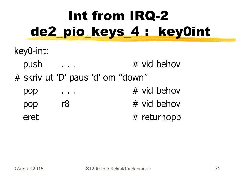 3 August 2015IS1200 Datorteknik föreläsning 772 Int from IRQ-2 de2_pio_keys_4 : key0int key0-int: push...# vid behov # skriv ut 'D' paus 'd' om down pop...# vid behov popr8# vid behov eret# returhopp