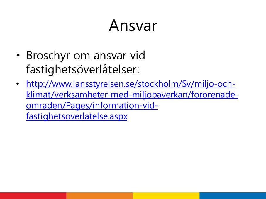 Ansvar Broschyr om ansvar vid fastighetsöverlåtelser: http://www.lansstyrelsen.se/stockholm/Sv/miljo-och- klimat/verksamheter-med-miljopaverkan/fororenade- omraden/Pages/information-vid- fastighetsoverlatelse.aspx http://www.lansstyrelsen.se/stockholm/Sv/miljo-och- klimat/verksamheter-med-miljopaverkan/fororenade- omraden/Pages/information-vid- fastighetsoverlatelse.aspx