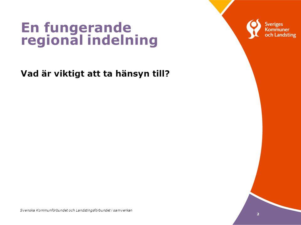 2 Svenska Kommunförbundet och Landstingsförbundet i samverkan En fungerande regional indelning Vad är viktigt att ta hänsyn till?