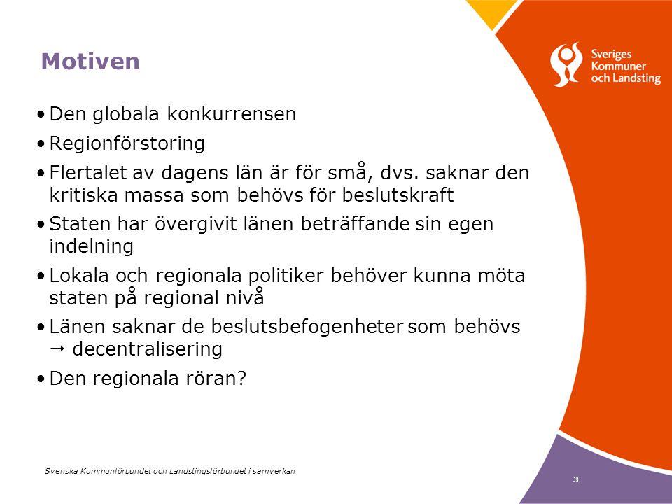Svenska Kommunförbundet och Landstingsförbundet i samverkan 3 Motiven Den globala konkurrensen Regionförstoring Flertalet av dagens län är för små, dvs.