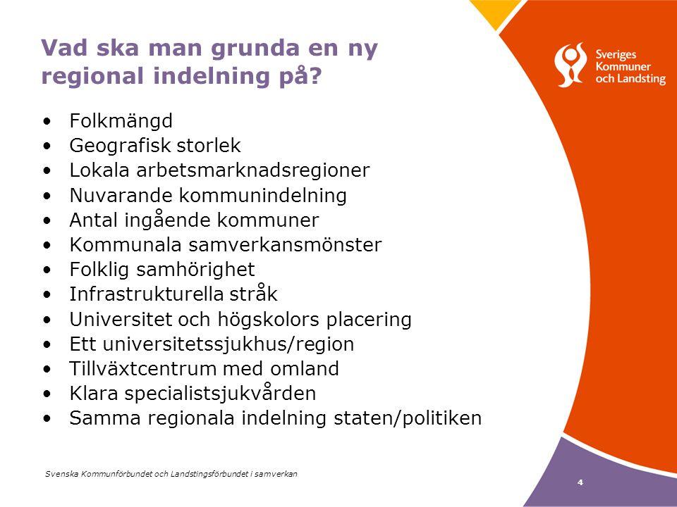 Svenska Kommunförbundet och Landstingsförbundet i samverkan 4 Vad ska man grunda en ny regional indelning på.