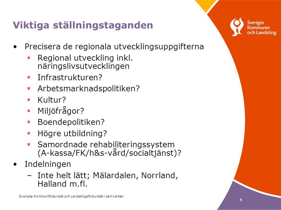 Svenska Kommunförbundet och Landstingsförbundet i samverkan 5 Viktiga ställningstaganden Precisera de regionala utvecklingsuppgifterna  Regional utveckling inkl.
