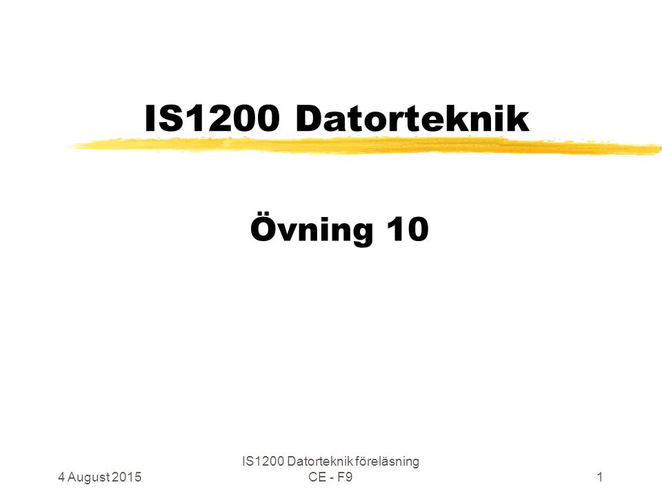 4 August 2015 IS1200 Datorteknik föreläsning CE - F91 IS1200 Datorteknik Övning 10
