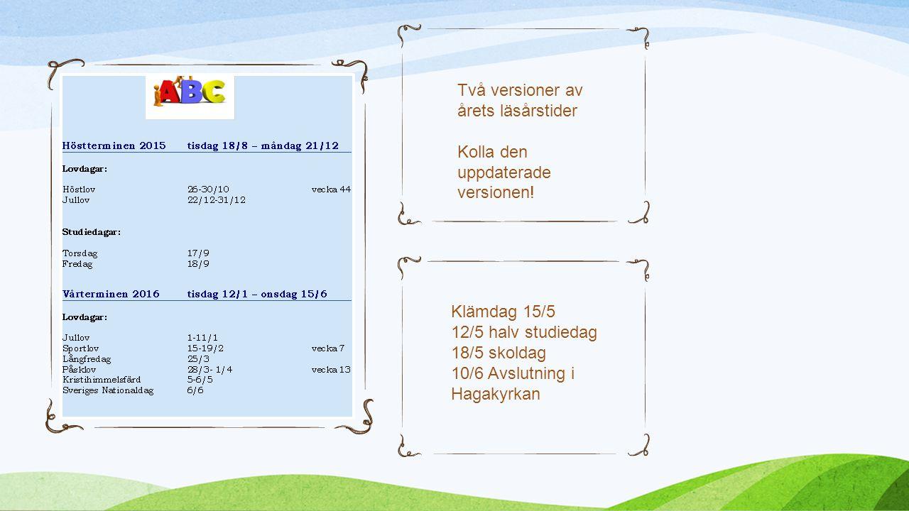 Klämdag 15/5 12/5 halv studiedag 18/5 skoldag 10/6 Avslutning i Hagakyrkan Två versioner av årets läsårstider Kolla den uppdaterade versionen!