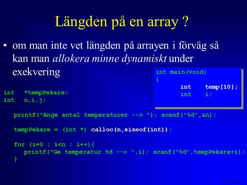 Anders Sjögren Längden på en array ? om man inte vet längden på arrayen i förväg så kan man allokera minne dynamiskt under exekvering int main(void) {