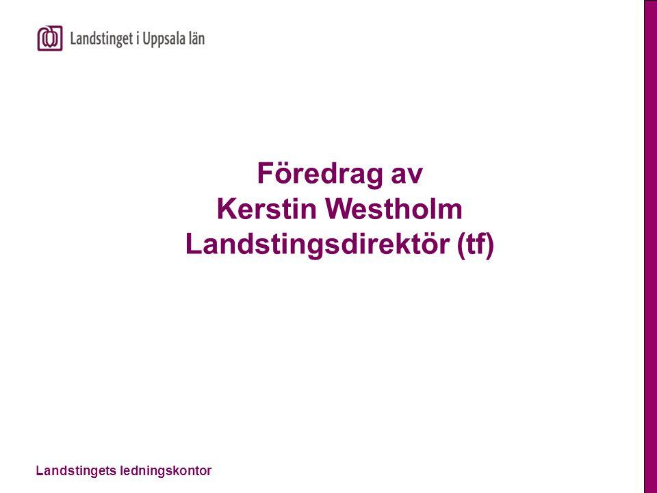 Landstingets ledningskontor Föredrag av Kerstin Westholm Landstingsdirektör (tf)