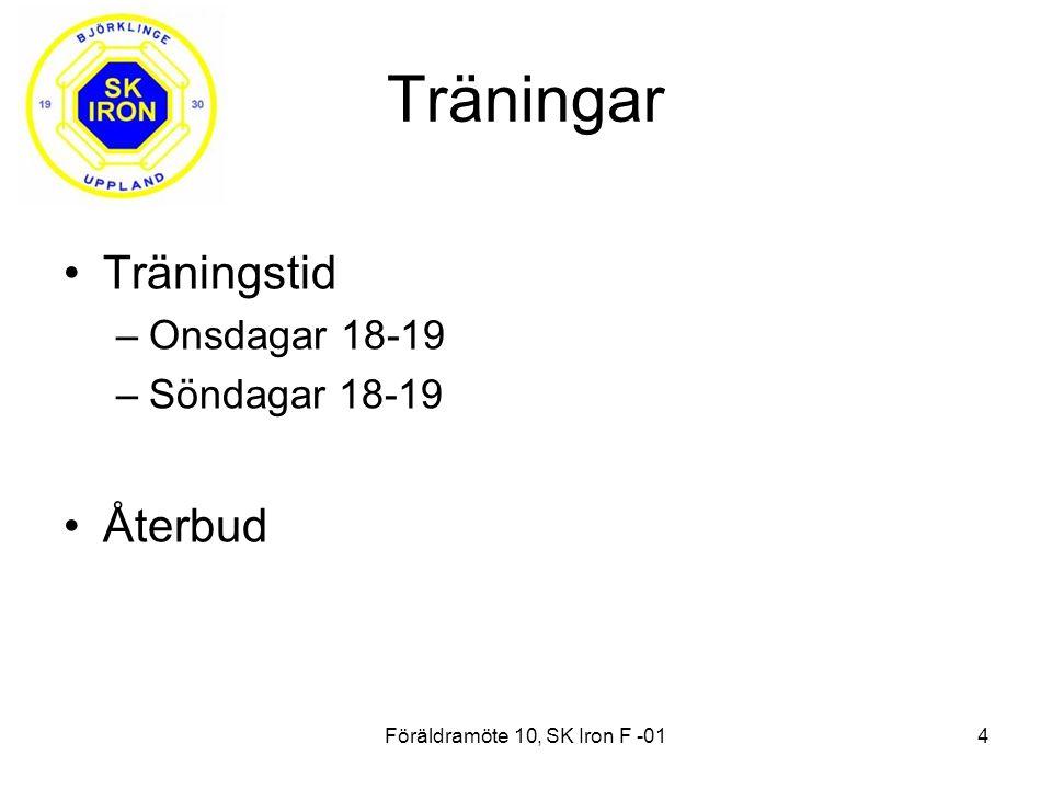 Föräldramöte 10, SK Iron F -014 Träningar Träningstid –Onsdagar 18-19 –Söndagar 18-19 Återbud