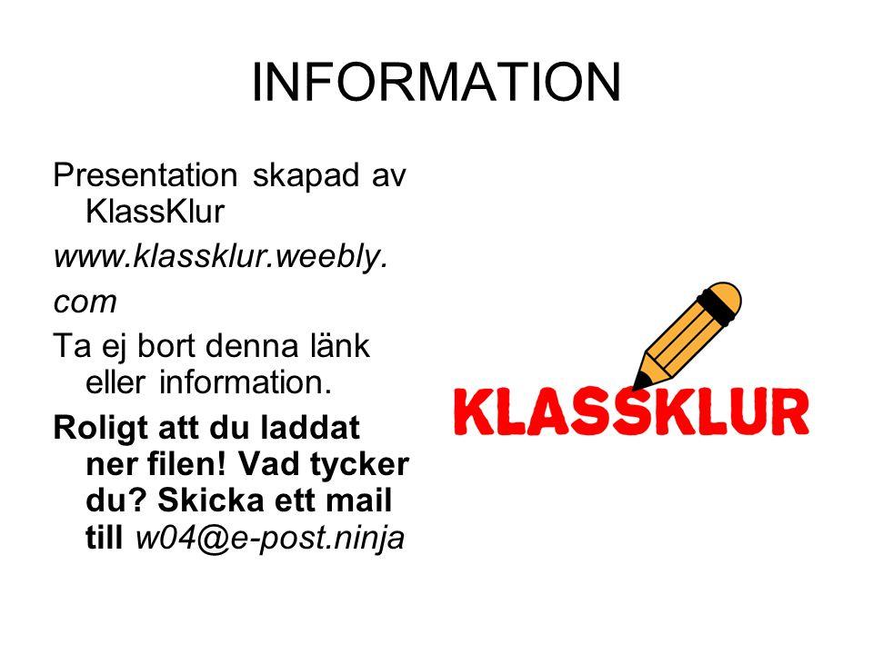 INFORMATION Presentation skapad av KlassKlur www.klassklur.weebly. com Ta ej bort denna länk eller information. Roligt att du laddat ner filen! Vad ty