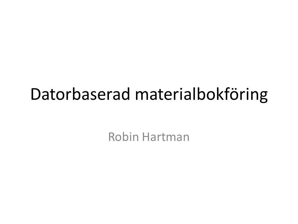 Datorbaserad materialbokföring Robin Hartman