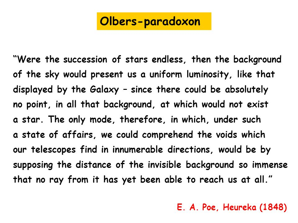 "Olbers-paradoxon ""Were the succession of stars endless, then the background of the sky would present us a uniform luminosity, like that displayed by t"