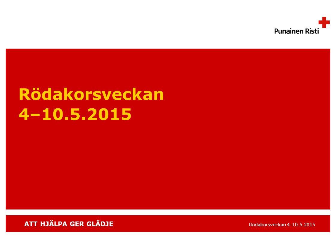 ATT HJÄLPA GER GLÄDJE Rödakorsveckan 4-10.5.2015 Rödakorsveckan 4–10.5.2015