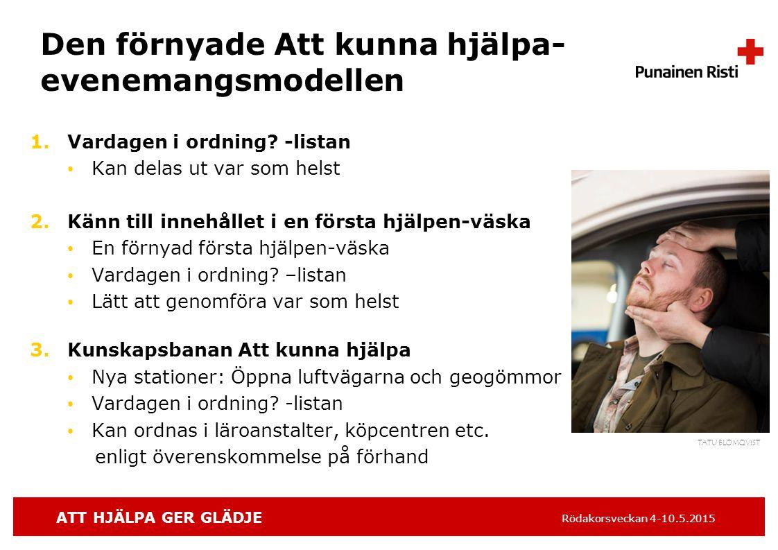 ATT HJÄLPA GER GLÄDJE Rödakorsveckan 4-10.5.2015 Den förnyade Att kunna hjälpa- evenemangsmodellen 1.Vardagen i ordning.
