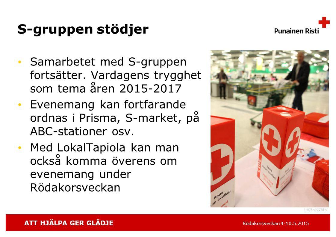 ATT HJÄLPA GER GLÄDJE Rödakorsveckan 4-10.5.2015 S-gruppen stödjer Samarbetet med S-gruppen fortsätter.