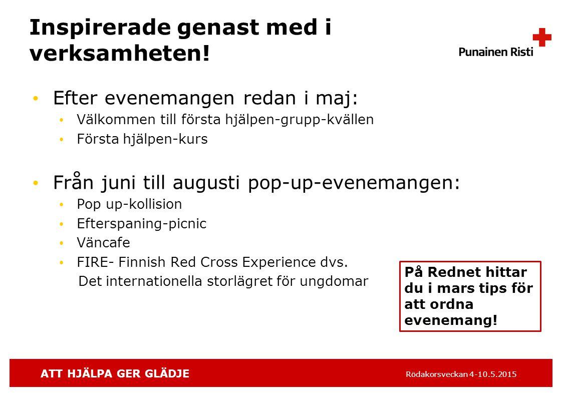 ATT HJÄLPA GER GLÄDJE Rödakorsveckan 4-10.5.2015 Inspirerade genast med i verksamheten.