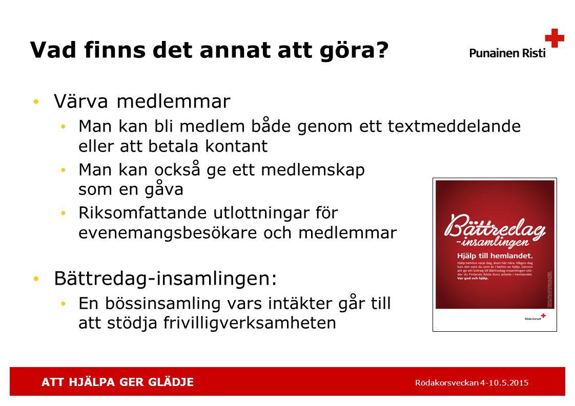 ATT HJÄLPA GER GLÄDJE Rödakorsveckan 4-10.5.2015 Vad finns det annat att göra.