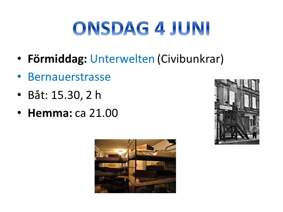 Förmiddag: Unterwelten (Civibunkrar) Bernauerstrasse Båt: 15.30, 2 h Hemma: ca 21.00