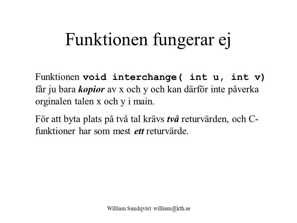 William Sandqvist william@kth.se Funktionen fungerar ej Funktionen void interchange( int u, int v) får ju bara kopior av x och y och kan därför inte p