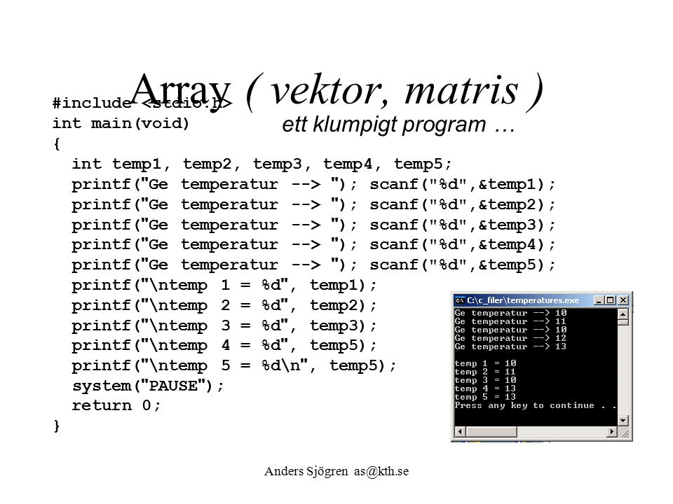 Array ( vektor, matris ) #include int main(void) { int temp1, temp2, temp3, temp4, temp5; printf(