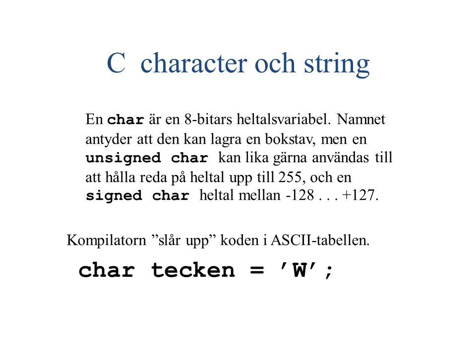 C character och string En char är en 8-bitars heltalsvariabel.