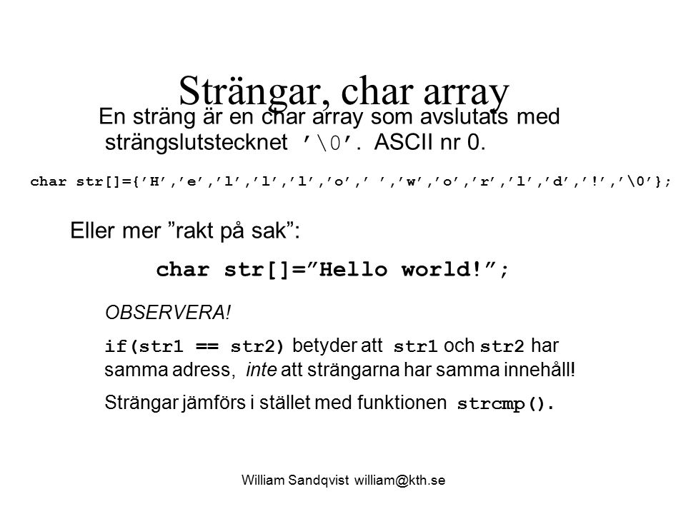 "William Sandqvist william@kth.se Strängar, char array char str[]=""Hello world!""; char str[]={'H','e','l','l','l','o','  ','w','o','r','l','d','!','\"