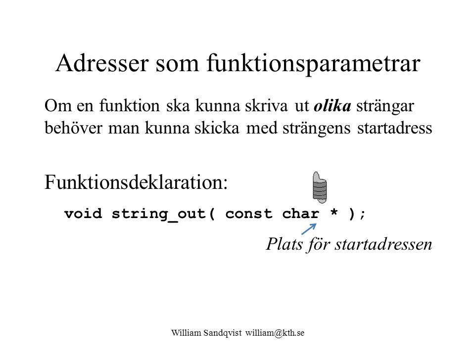William Sandqvist william@kth.se Adresser som funktionsparametrar Om en funktion ska kunna skriva ut olika strängar behöver man kunna skicka med strängens startadress void string_out( const char * ); Funktionsdeklaration: Plats för startadressen