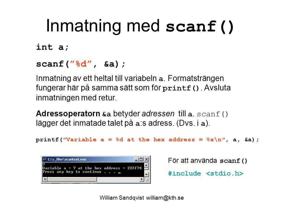 Inmatning med scanf() int a; scanf( %d , &a); Inmatning av ett heltal till variabeln a.