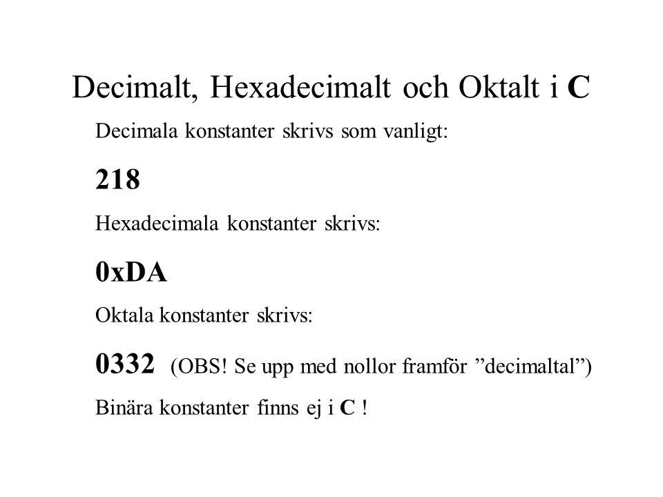 Decimalt, Hexadecimalt och Oktalt i C Decimala konstanter skrivs som vanligt: 218 Hexadecimala konstanter skrivs: 0xDA Oktala konstanter skrivs: 0332 (OBS.