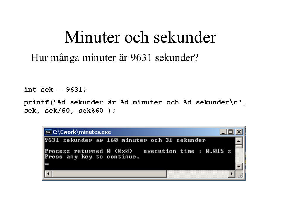 Minuter och sekunder int sek = 9631; printf( %d sekunder är %d minuter och %d sekunder\n , sek, sek/60, sek%60 ); Hur många minuter är 9631 sekunder