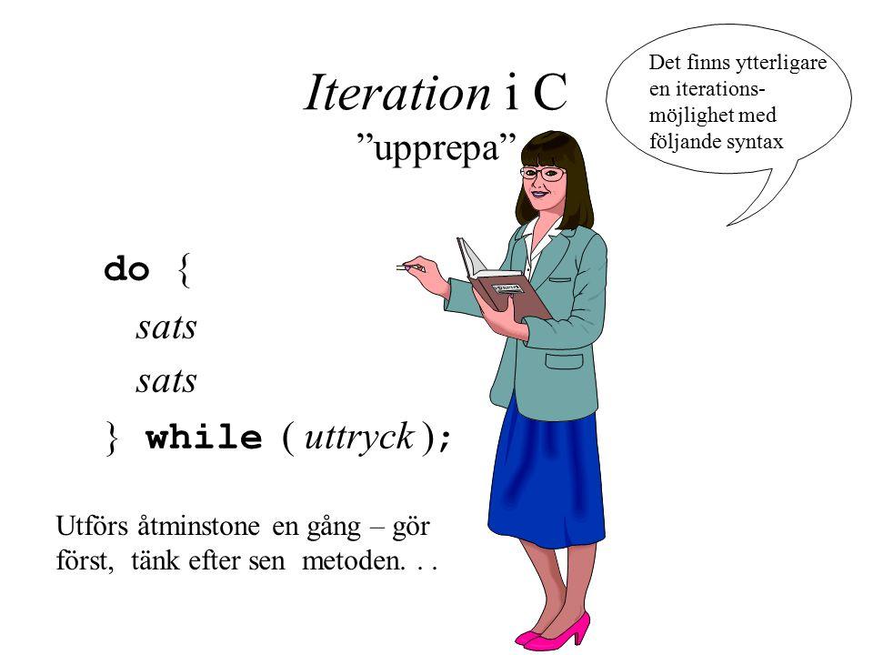 Iteration i C upprepa do { sats } while ( uttryck ) ; Det finns ytterligare en iterations- möjlighet med följande syntax Utförs åtminstone en gång – gör först, tänk efter sen metoden...